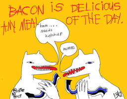 BACON IS DELICIOUS ANY MEAL OF THE DAY