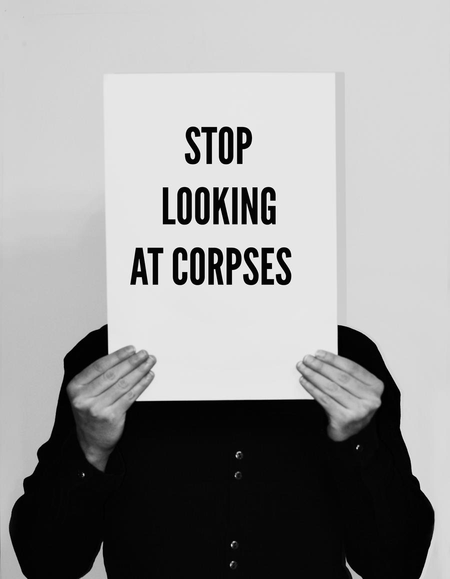Stop looking at corpses by Weltender