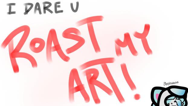 I Dare you to Roast My Art!