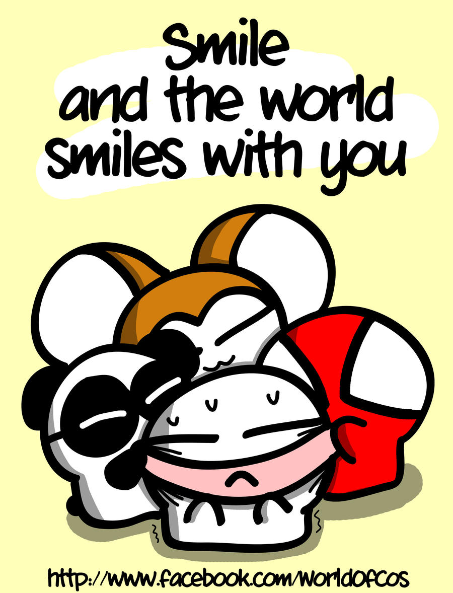 """""""Smile and the world smiles with you, cry and you cry alone."""""""