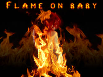Flame on Baby by Disorder-Chaos