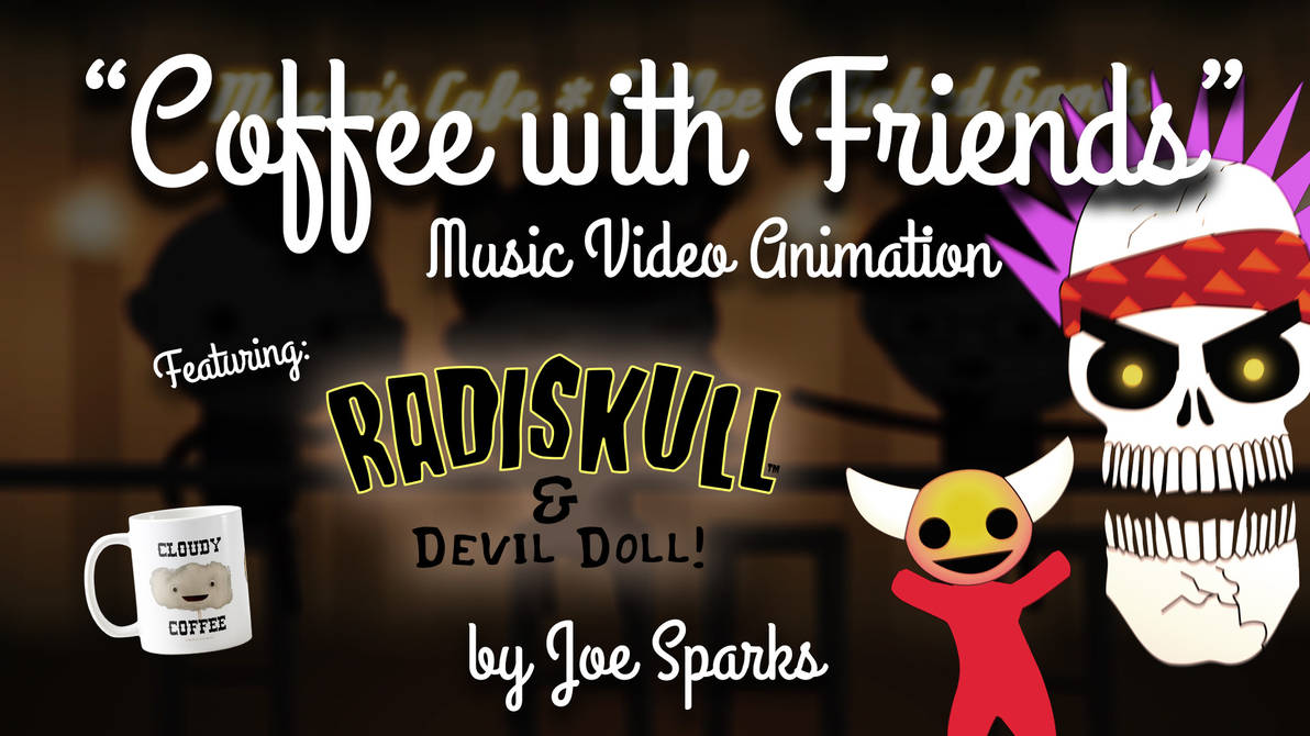 Coffee with Friends Ft. Radiskull and Devil Doll by joesparks