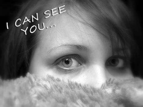 I can see you...