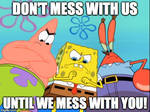 Don't mess with Spongebob!