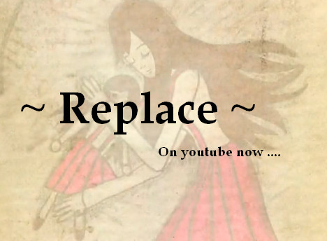- Replace - On youtube now. by BloodCoveredBlossom