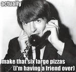 George call for pizzas...