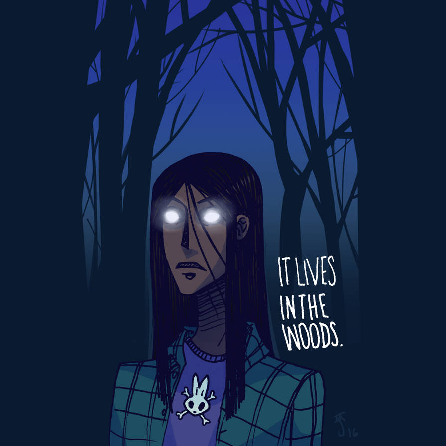 IT LIVES IN THE WOODS.