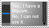Yes I Have A Wacom, No I Can Not Use It Stamp by CAlle-Evan