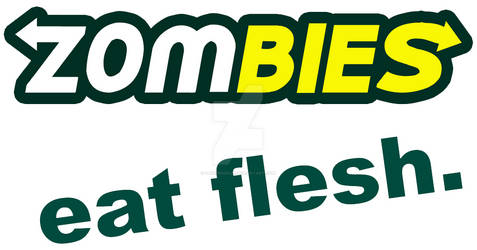 Zombies: eat flesh.