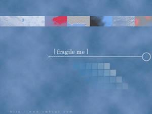 fragile me