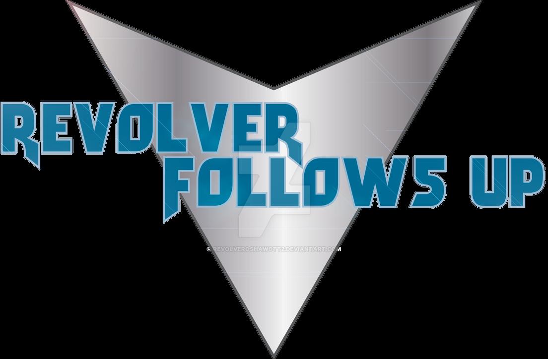 Revolver Follow Up Logo by sentaikick