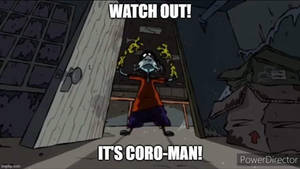 Watch out! It's coro-man!