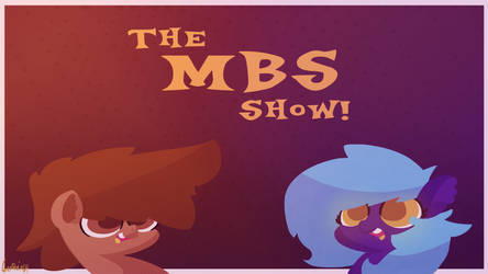 The MBS Show! by Captain64