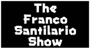 The Franco Santilario Show