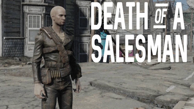 Fallout 4 - The Death of a Salesman