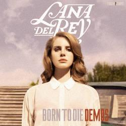 Lana Del Rey - Born To Die Demos