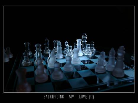sacrificing my love I