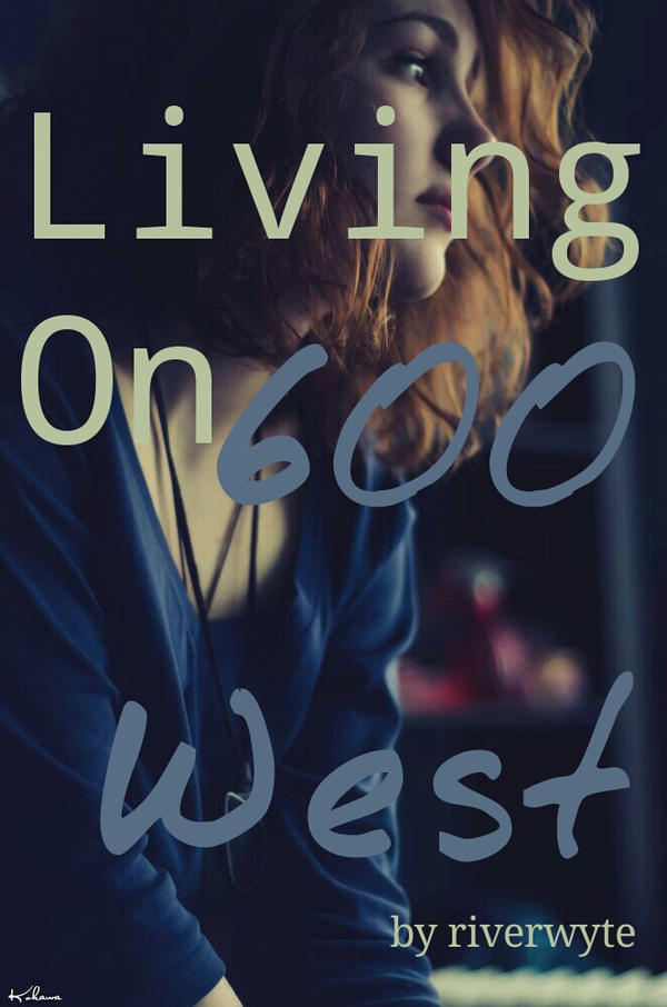Living On 600 West (cover for wattpad) by Riverwyte