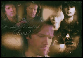 SPN - Sam and Samandriel - I Had A Son Once by Gatergirl79