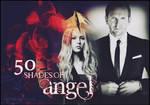 50 Shades of Angel