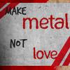 make metal, not love. by morbid-impulse