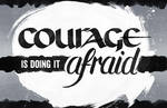 Courage is Doing It Afraid - WIP
