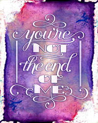 You're Not the End of Me