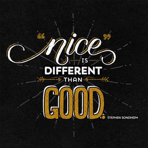 Nice Is Different Than Good