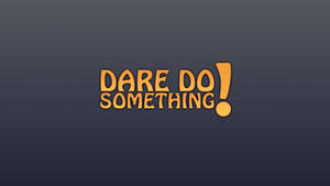 Dare do SOMETHING by NinjaSaus