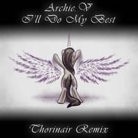 Archie.V I'll Do My Best Thorinair Remix by Thorinair