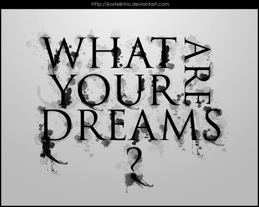 What are your dreams ?