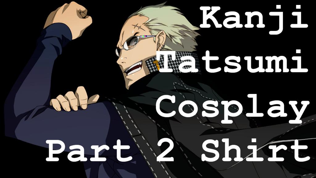 Kanji Tatsumi Persona 4 Cosplay Part 1 Shirt video by BiteMeFox