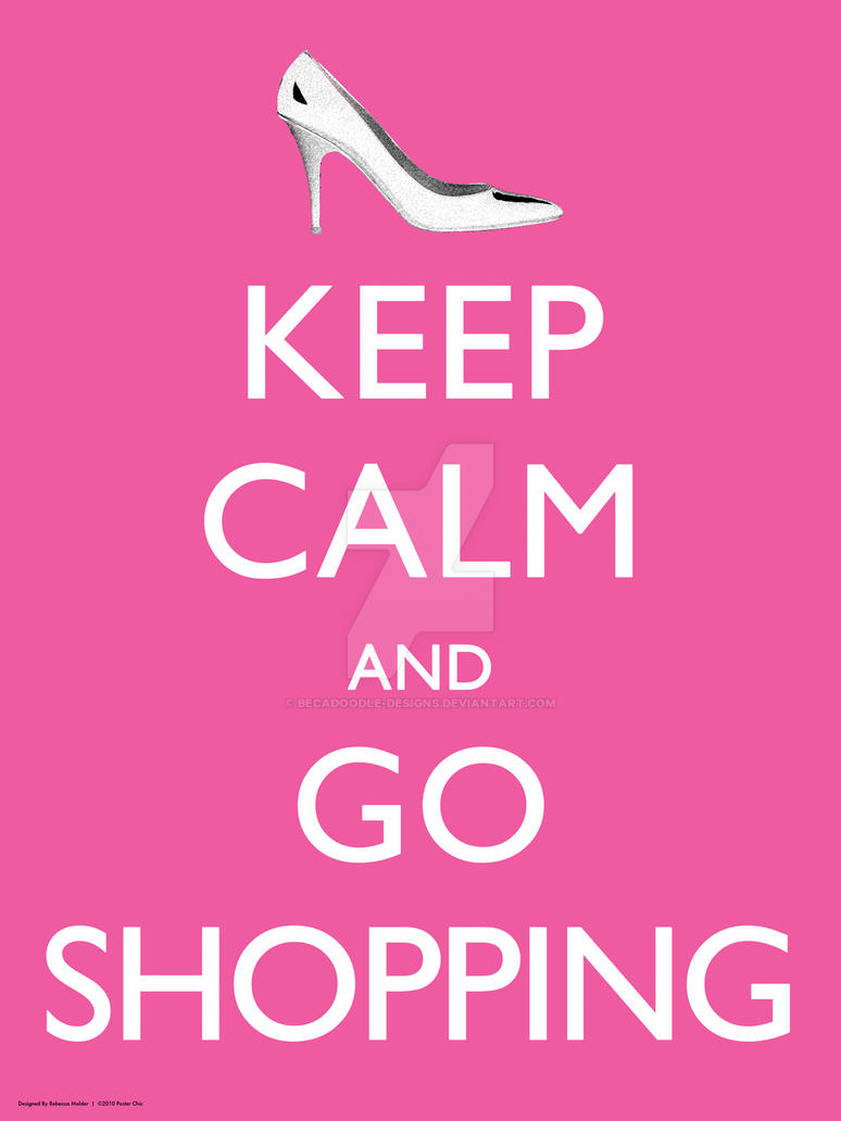 Keep Calm and Go Shopping by Becadoodle-Designs