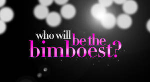 Who Will Be the Bimboest?