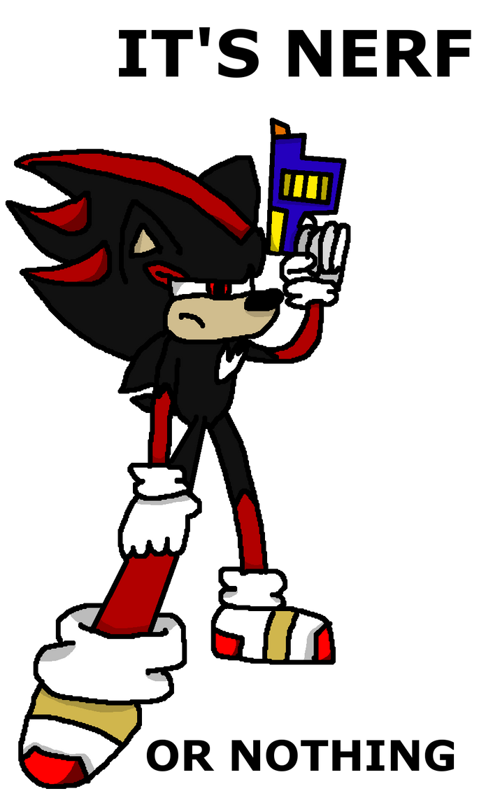 shadow it s nerf or nothing by firestorm185 on deviantart