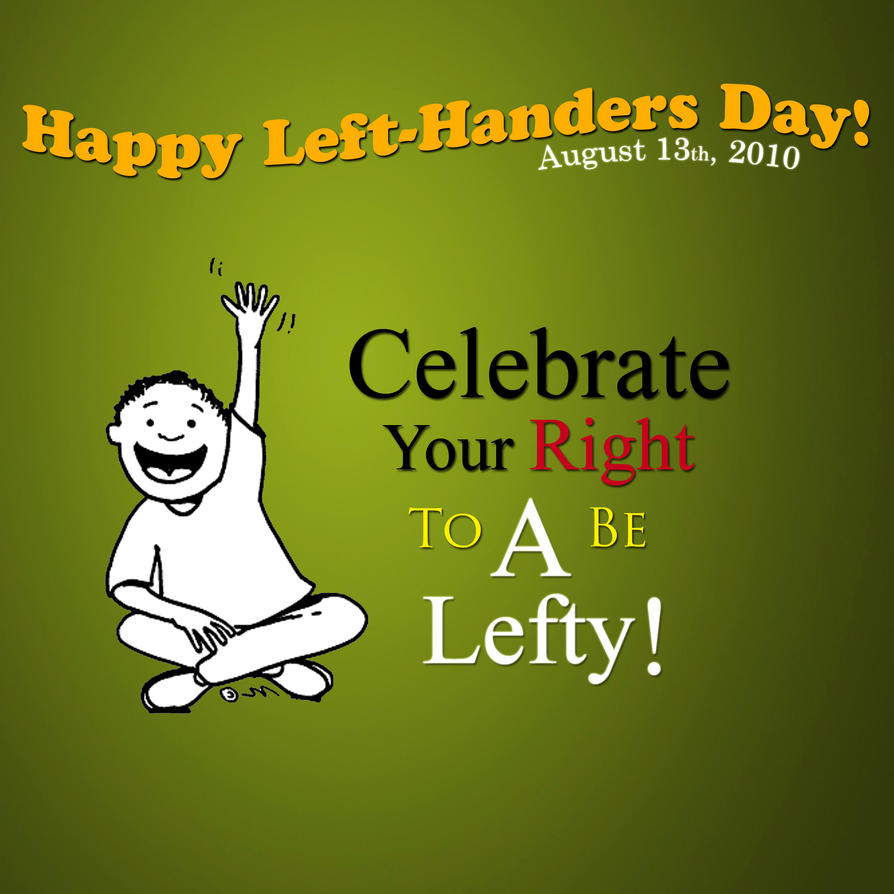 let s be lefties for a Assignment—let's be lefties for a daythis assignment is designed to shift your viewpoint just a bit and hopefully help make clear what it is like to be different.