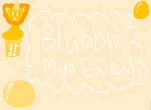 Blubble MYO Event