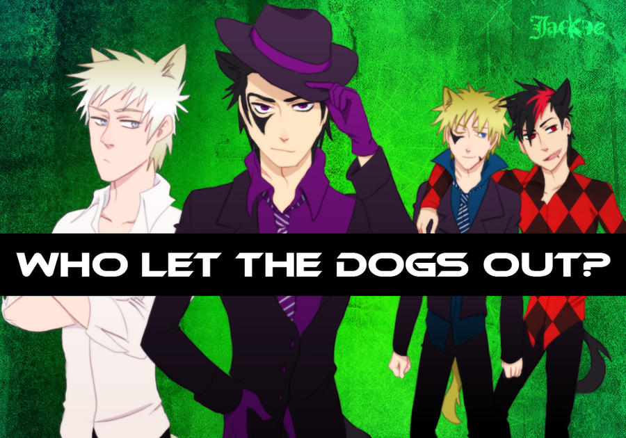 Who let the dogs out? by SabakuNoJackce