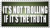 Truth Isn't Trolling by ValgStamps