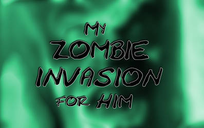 My Zombie Invasion for Him