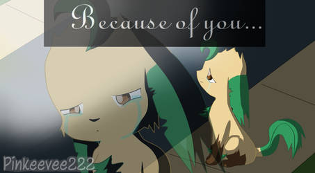 Because of you by Scruffyeevee