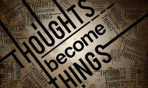 Thoughts Become Things by blessedliez