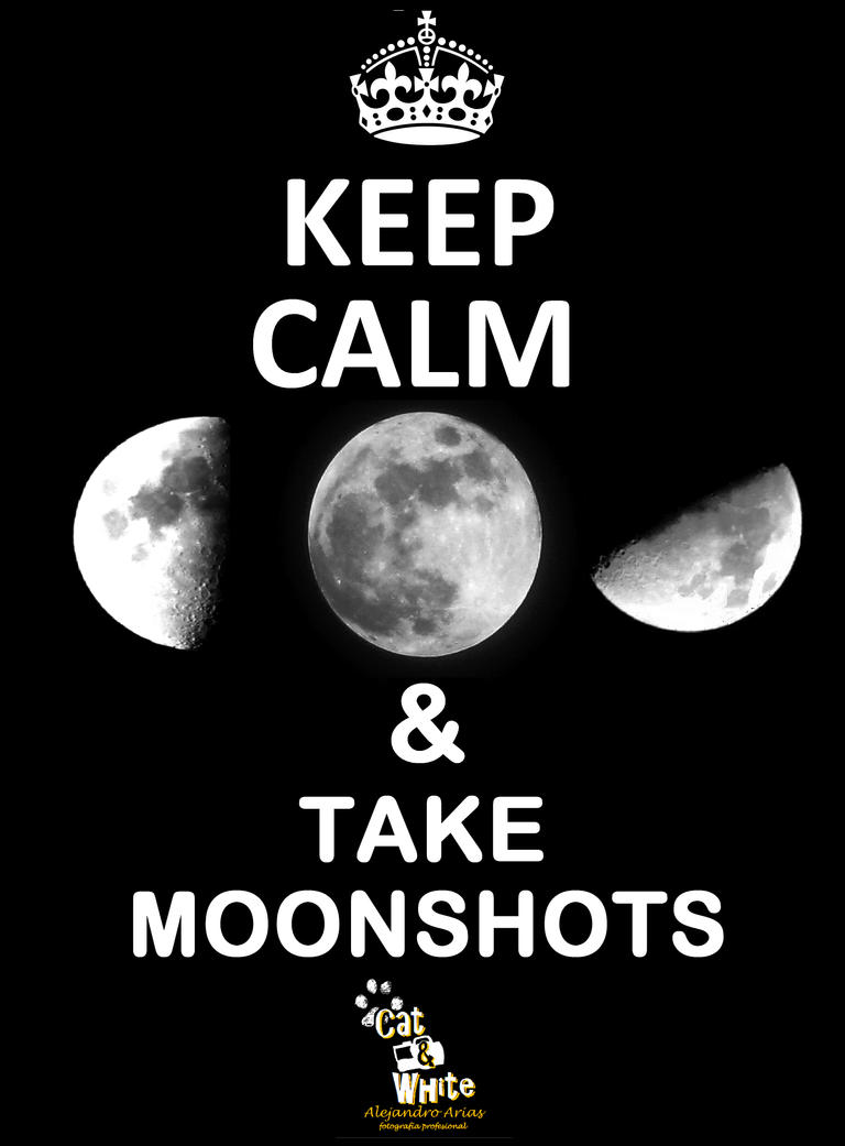 Keep Calm And Take Moonshoots by Cat-n-White