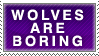 Wolves are Boring Stamp by Spikytastic