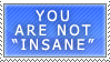 You're Not Insane Stamp by Spikytastic