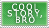 Cool Story, Bro by Spikytastic