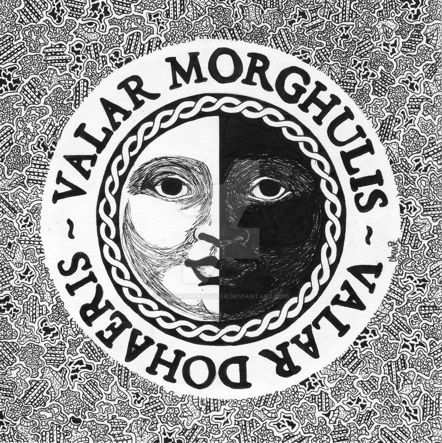 valar morghulis valar dohaeris by iloverogertaylor on