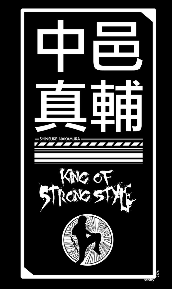 Shinsuke Nakamura - King Of Strong Style by sentryJ