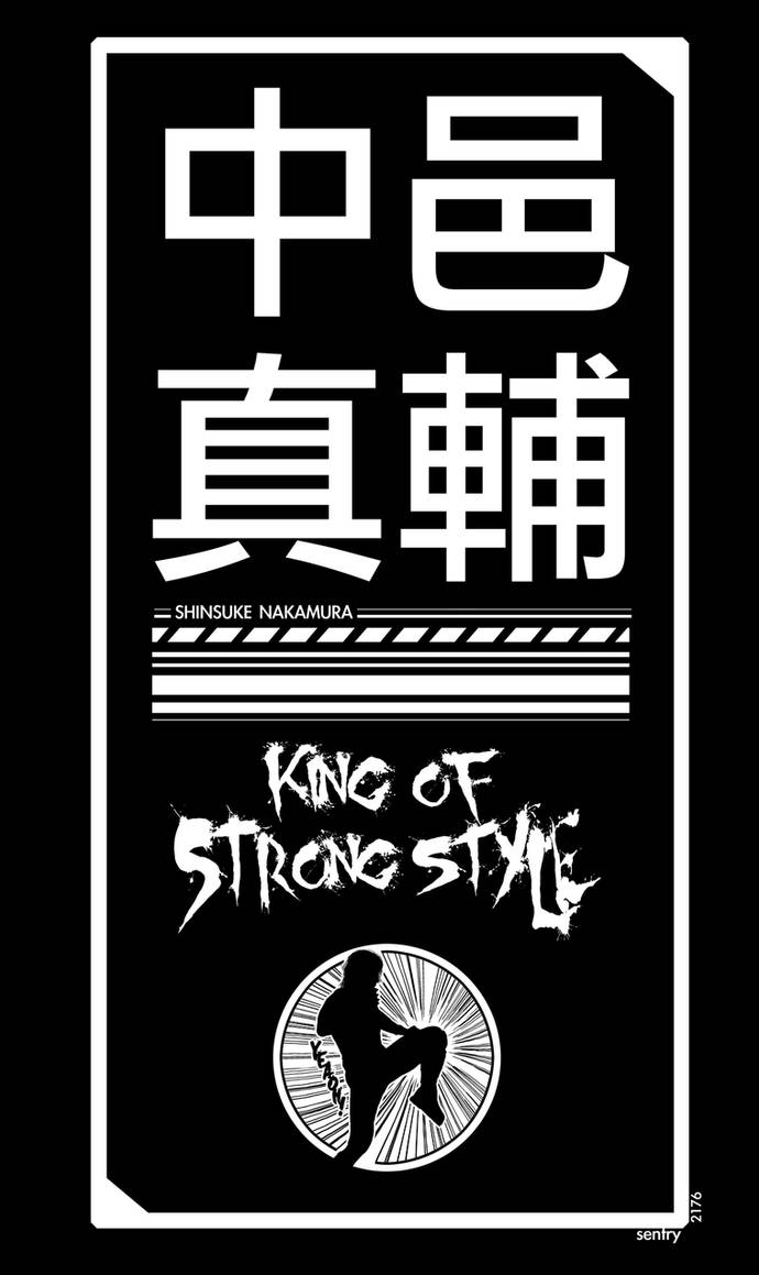 Shinsuke Nakamura - King Of Strong Style by sentryJ