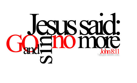 Go and sin no more.